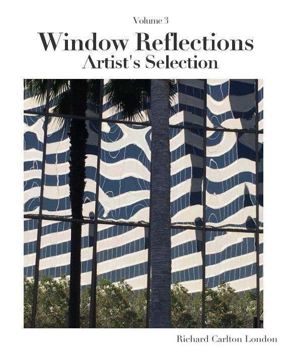 View Window Reflections Artist Selection Volume 3 by Richard Carlton London