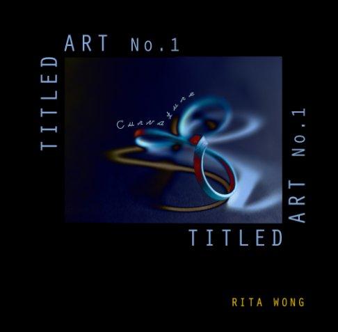 View Titled Art No. 1 by Rita Wong