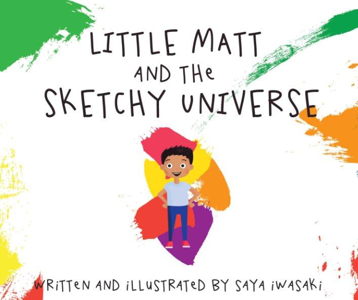 View Little Matt and the Sketchy Universe by Saya Iwasaki