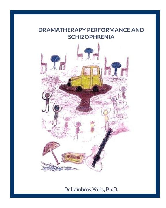 View DRAMATHERAPY PERFORMANCE AND SCHIZOPHRENIA by Dr Lambros Yotis PhD