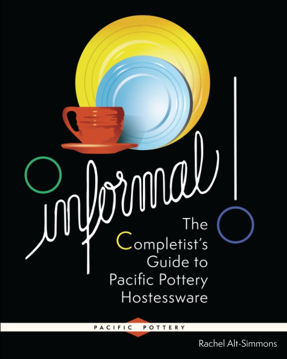 View Informal: The Completist's Guide to Pacific Pottery Hostessware by Rachel Alt-Simmons