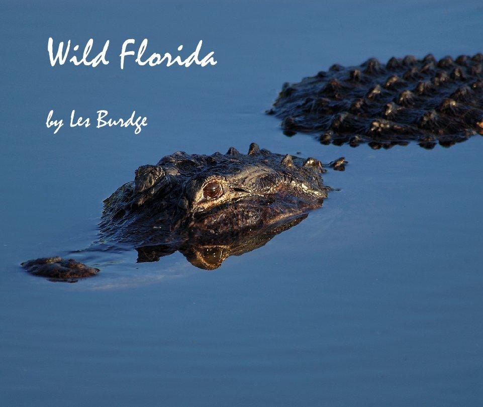 View Wild Florida by Les Burdge