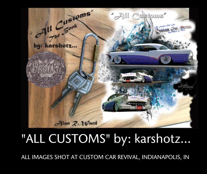 "View ""ALL CUSTOMS"" by: karshotz/The Original by Alan R. Ward aka: karshotz.."