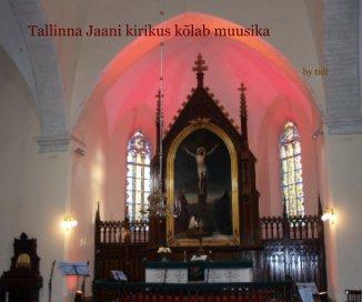 Tallinna Jaani kirikus kõlab muusika book cover