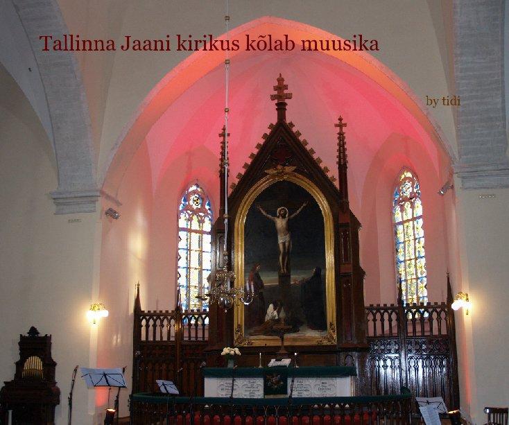 View Tallinna Jaani kirikus kõlab muusika by tidi