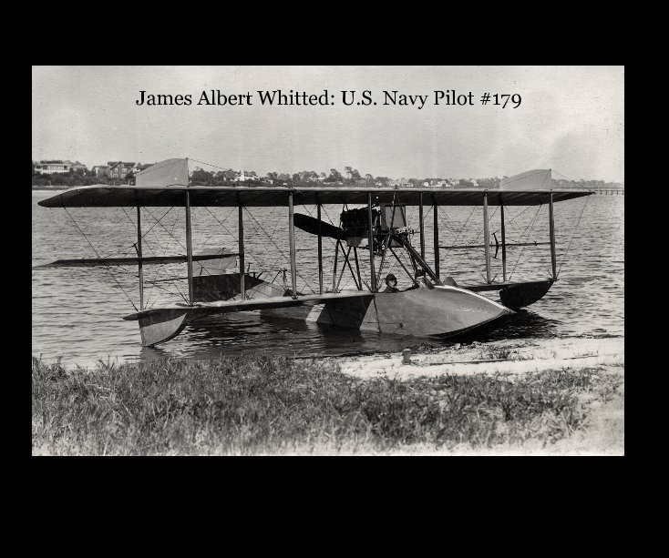 View James Albert Whitted: U.S. Navy Pilot #179 by Anne Healy Field