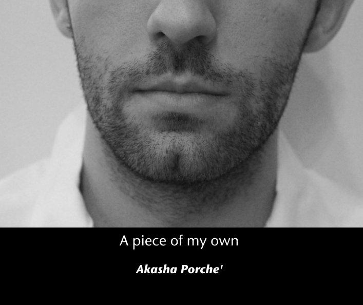 Bekijk A piece of my own op Akasha Porche'