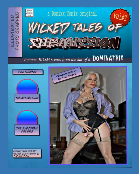 View WICKED TALES OF SUBMISSION (vol#3): Intimate BDSM scenes from the domestic lair of a DOMINATRIX. by MISTRESS VERUSHKA MANDRAKE