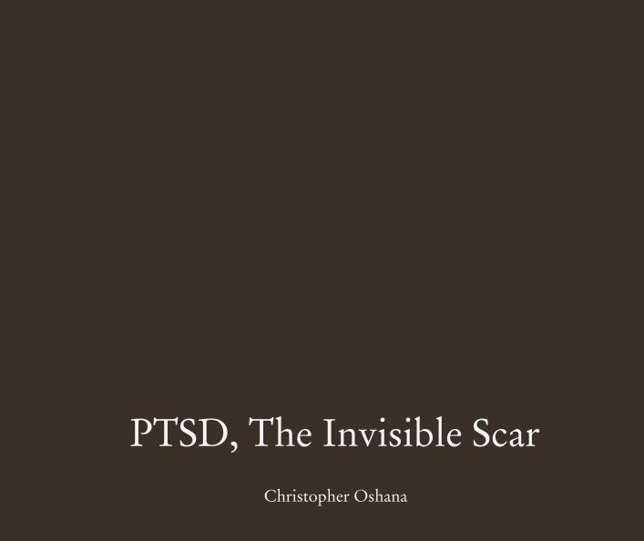 View PTSD, The Invisible Scar by Christopher Oshana
