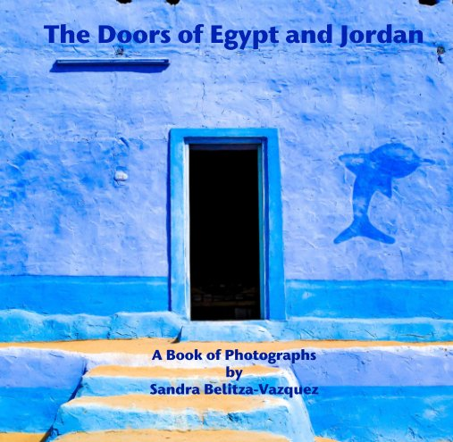View The Doors of Egypt and Jordan by A Book of Photographs by Sandra Belitza-Vazquez