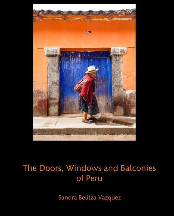 View The Doors, Windows and Balconies of Peru by Sandra Belitza-Vazquez
