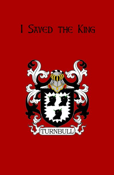 View I Saved the King by Joseph Turnbull