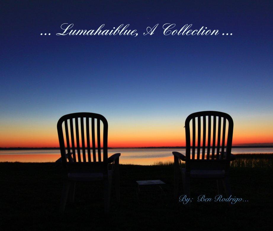 Bekijk ... Lumahaiblue, A Collection ... op Ben Rodrigo