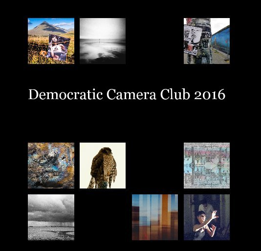 View Democratic Camera Club 2016 by Curated by John Sumpter