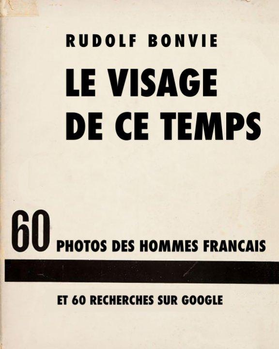 Le Visage de ce Temps nach Rudolf Bonvie anzeigen