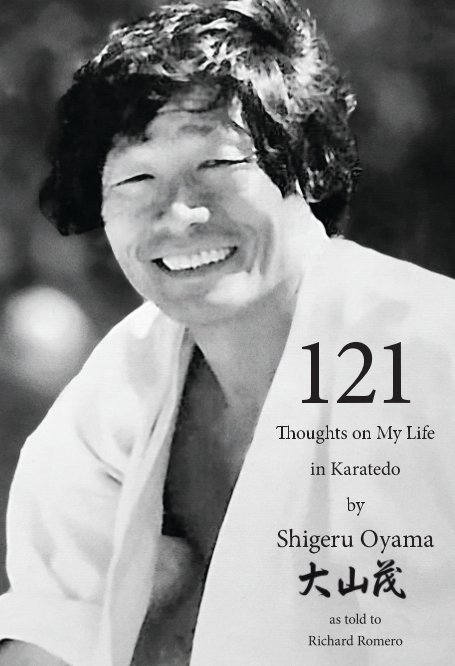 View 121 Thoughts on My Life in Karatedo by Shigeru Oyama as told to Richard Romero