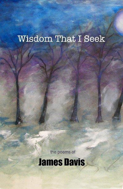 View Wisdom That I Seek by James Davis