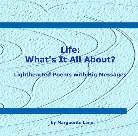 View Life: What's It All About? by Marguerite Lane