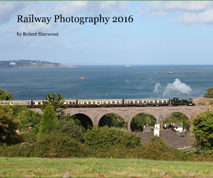 View Railway Photography 2016 by Robert Sherwood
