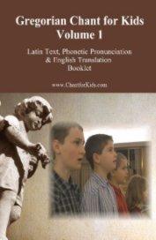 Gregorian Chant for Kids Volume 1 Pronunciation Booklet book cover