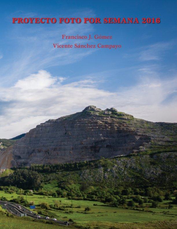 Ver Proyecto foto por semana 2016 por Francisco J. Gómez y Vicente Sánchez Campayo