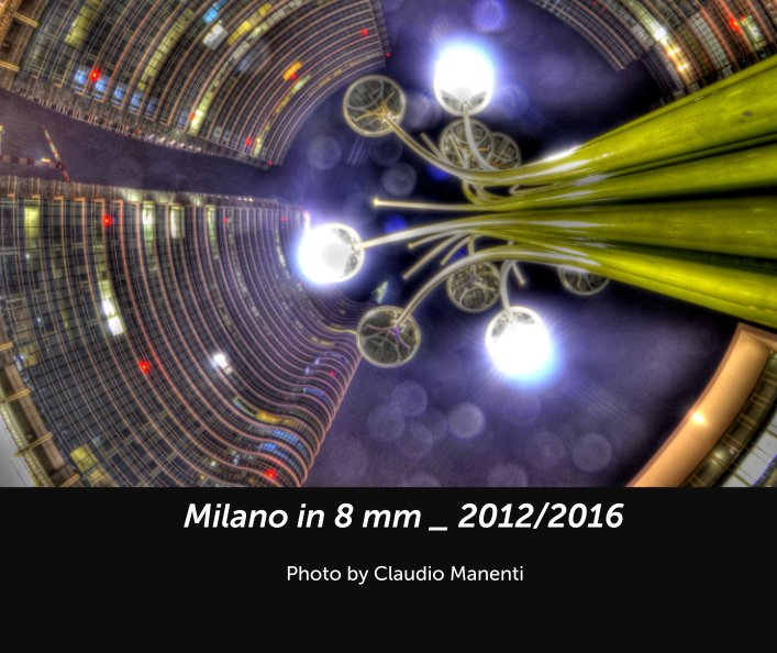View Milano in 8 mm _ 2012/2016 by Photo by Claudio Manenti
