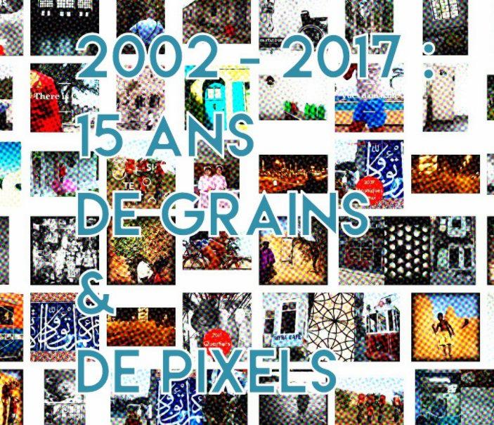 View 2002 - 2017 : 15 ans De Grains & De Pixels by Nicolas DUFLOS