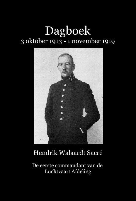 Bekijk Dagboek 3 oktober 1913 - 1 november 1919 op Hendrik Walaardt Sacré, bezorgd door Theo Wesselink