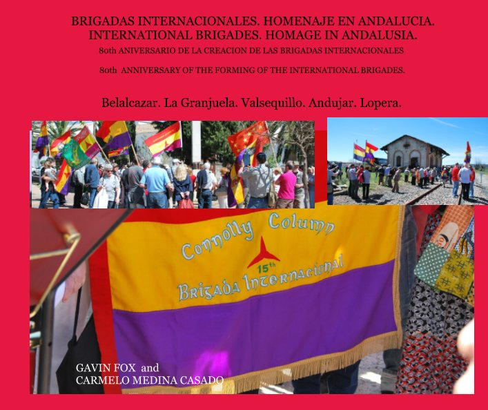 View BRIGADAS INTERNACIONALES. HOMENAJE EN ANDALUCIA. INTERNATIONAL BRIGADES. HOMAGE IN ANDALUSIA. by GAVIN FOX and CARMELO MEDINA CASADO.