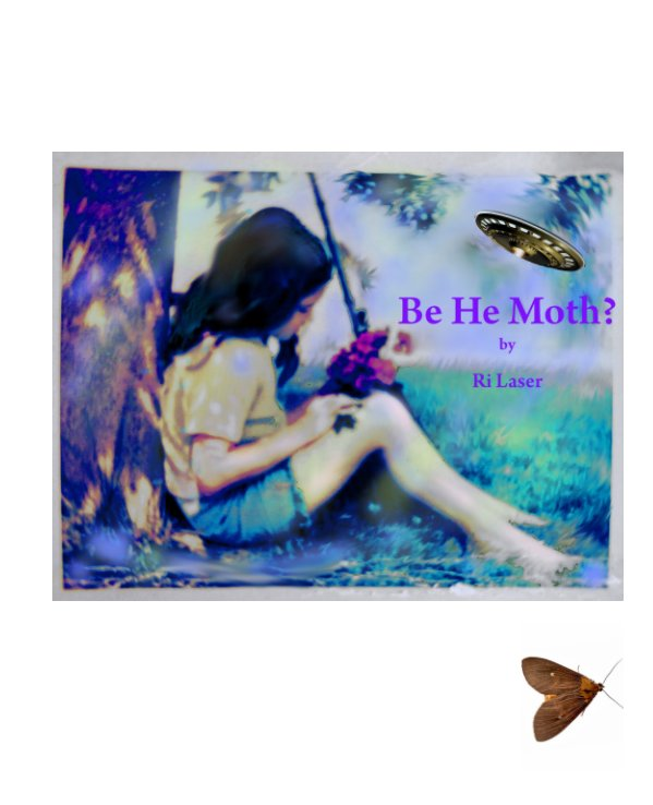 View Be He Moth? by Ri Laser