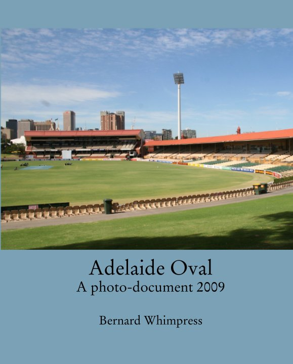 View Adelaide Oval A photo-document 2009 by Bernard Whimpress