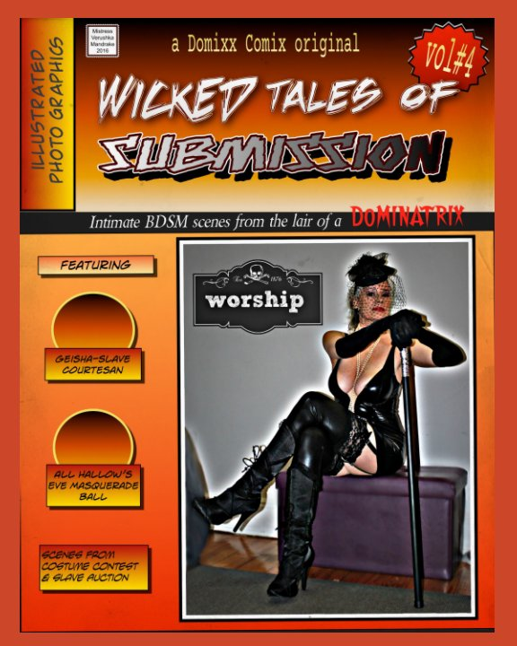 View WICKED TALES OF SUBMISSION (vol#4): Intimate BDSM scenes from the domestic lair of a DOMINATRIX. by MISTRESS VERUSHKA MANDRAKE