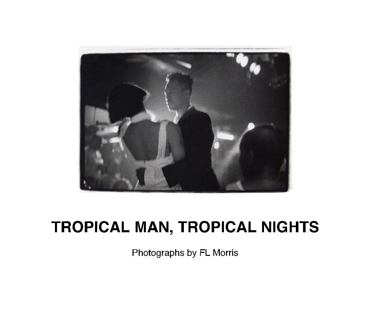 View TROPICAL MAN, TROPICAL NIGHTS by FL Morris