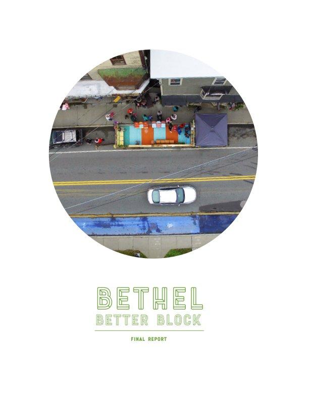View Bethel Better Block Final Report 2016 by Team Better Block
