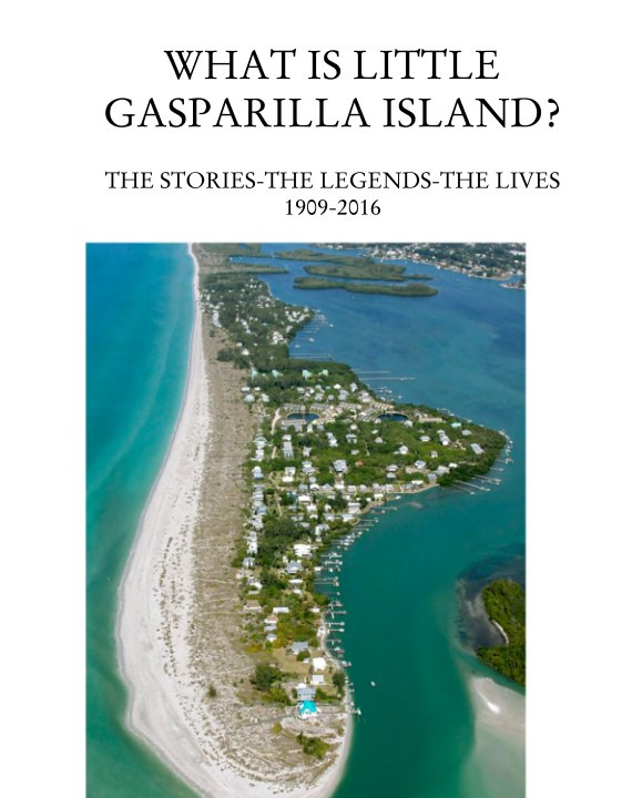 View WHAT IS LITTLE GASPARILLA ISLAND? by Sue and George Paskert