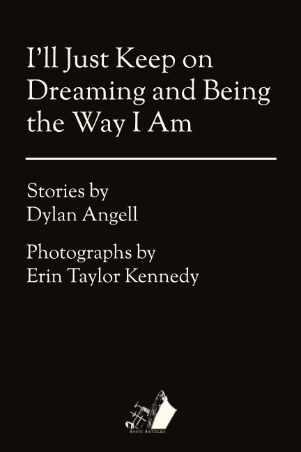 View I'll Just Keep on Dreaming and Being The Way I Am by Stories by Dylan Angell, Photographs by Erin Taylor Kennedy