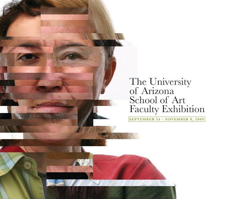 View The University of Arizona School of Art Faculty Exhibition   2009 by The University of Arizona School of Art