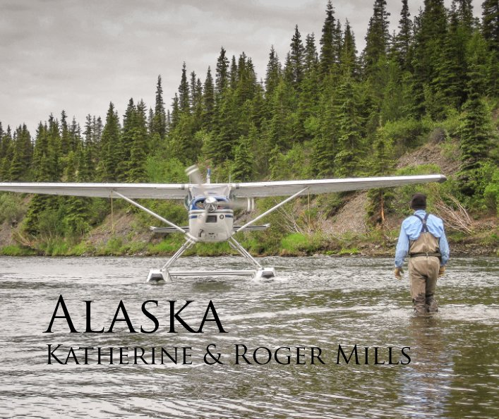 View Alaska by Katherine and Roger Mills