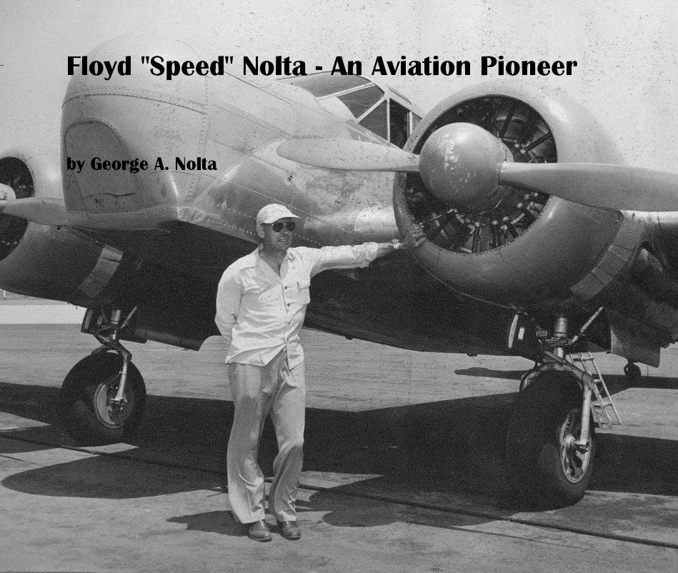 "View Floyd ""Speed"" Nolta - An Aviation Pioneer by George A. Nolta"