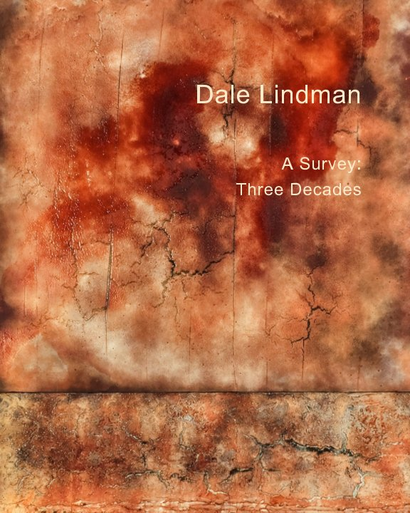 View Dale Lindman A Survey: Three Decades by Dale Lindman