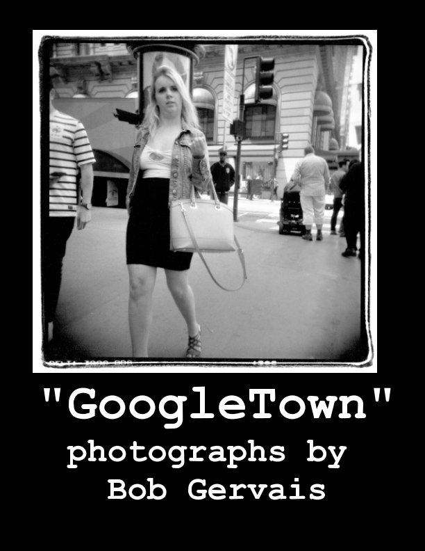 View GoogleTown Photographs of San Francisco by Bob Gervais by Bob Gervais