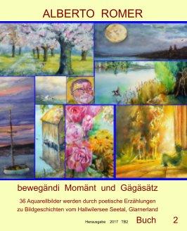 """ALBERTO   ROMER"""" bewegändi Momänt und Gägäsätz """"36 Aquarellbilder mit  poetischen Erzählungen zu Bildgeschichten book cover"""