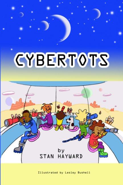 View Cybertots by Stan Hayward, Lesley Bushell