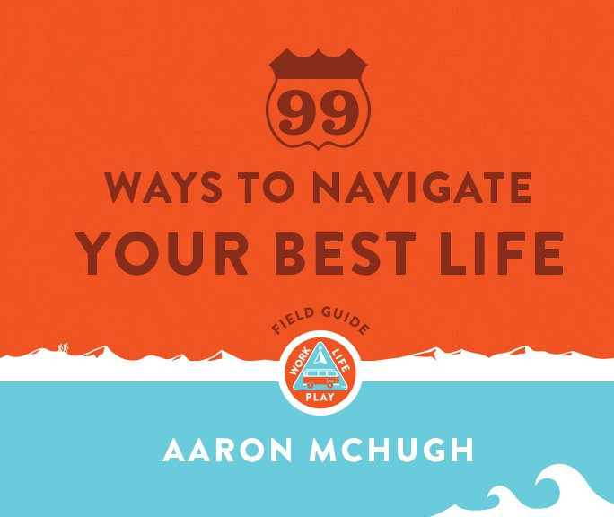 View 99 Ways to Navigate Your Best Life by Aaron McHugh