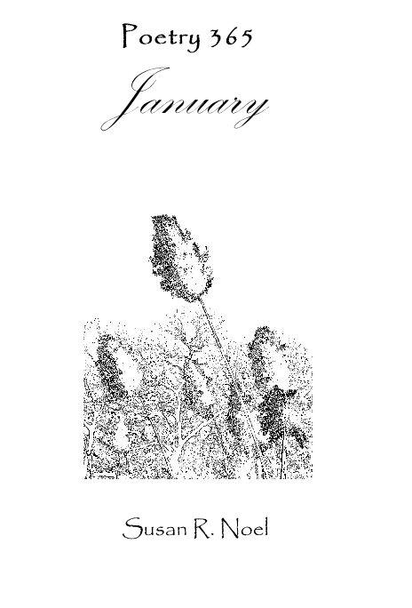 View Poetry 365 January by Susan R. Noel