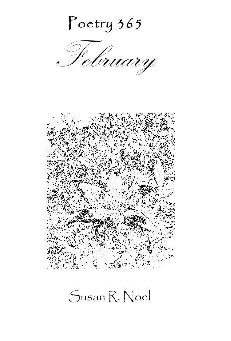 View Poetry 365 February by Susan R. Noel