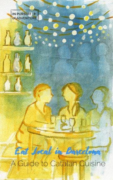 View Eat Local in Barcelona by C Alexander Sexton, Ashley Babin