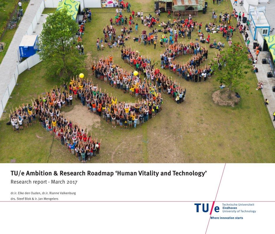 View TU/e Ambition & Research Roadmap 'Human Vitality and Technology' by Elke den Ouden, Rianne Valkenburg, Steef Blok, Jan Mengelers