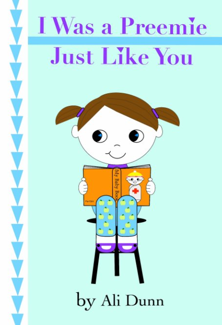 View I Was a Preemie Just Like You by Ali Dunn