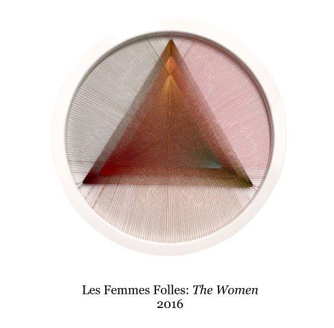 View Les Femmes Folles: The Women, 2016 by Sally Deskins